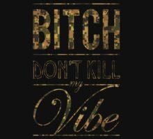 Bitch don't kill my vibe - DIGI CAMO by Chigadeteru