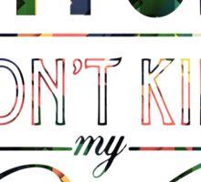 Bitch don't kill my vibe - DISRUPTIVE Sticker