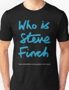Who is Steve Finch? T-Shirt