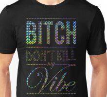 Bitch don't kill my vibe - FOIL T-Shirt