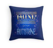 Who Needs Talent? We've Got Autotune Throw Pillow