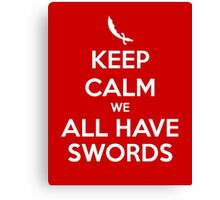 KEEP CALM - We All Have Swords Canvas Print
