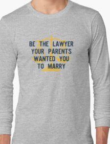 Be the Lawyer your parents wanted you to marry Long Sleeve T-Shirt