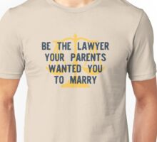 Be the Lawyer your parents wanted you to marry Unisex T-Shirt