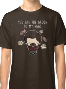 You are the bacon to my eggs Classic T-Shirt