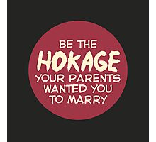 Be the Hokage your parents wanted you to marry Photographic Print