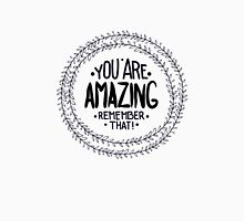 You are  amazing. Remember that.  Unisex T-Shirt