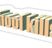 SCHOOL KILLS Sticker