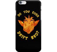 Do you even Drift Bro? iPhone Case/Skin