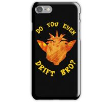 Do you even Drift Bro? iPhone Case/Skin
