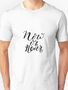 Now or never. Motivational quote  Unisex T-Shirt