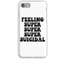FEELING SUPER SUPER SUPER SUICIDAL iPhone Case/Skin