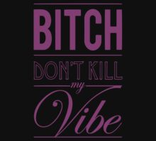 Bitch don't kill my vibe - HOT PINK by Chigadeteru
