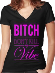 Bitch don't kill my vibe - HOT PINK Women's Fitted V-Neck T-Shirt
