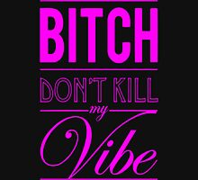 Bitch don't kill my vibe - HOT PINK Womens Fitted T-Shirt
