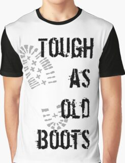 Tough as old boots Graphic T-Shirt