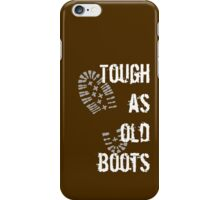 Tough as old boots iPhone Case/Skin