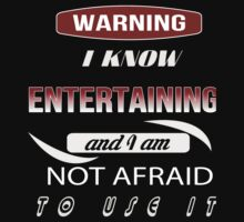 Warning I Know Entertaining And I Am Not Afraid To Use It - Tshirts & Hoodies by crazyprints