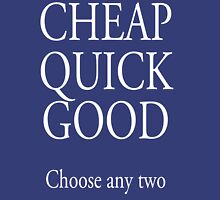 TRADE, BUSINESS, Self Employed, CHEAP, QUICK, GOOD, choose any two, white type Unisex T-Shirt