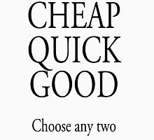 TRADESMAN, BUSINESS, CHEAP QUICK GOOD, Self employed, choose any two in business Unisex T-Shirt