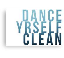 Dance Yrself Clean Canvas Print