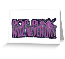 Pop Punk Will Never Die Greeting Card