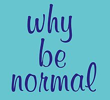 Why Be Normal by PenelopeCain