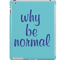 Why Be Normal iPad Case/Skin