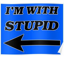 I'm With Stupid Poster