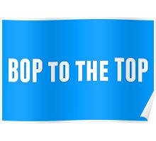 Bop to the Top in white Poster