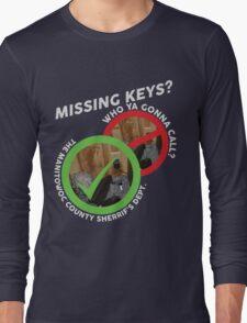Missing Keys? Who ya gonna call? The Manitowoc County Sherrif's Dept! (MAKING A MURDERER) Long Sleeve T-Shirt