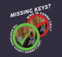 Missing Keys? Who ya gonna call? The Manitowoc County Sherrif's Dept! (MAKING A MURDERER) Unisex T-Shirt