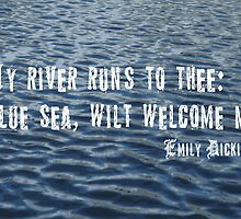 My River Runs to Thee, Emily Dickinson Poetry by MHen