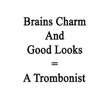 Brains Charm And Good Looks = A Trombonist  Photographic Print