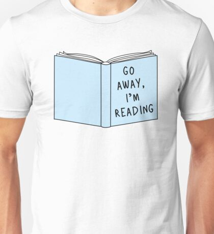 Go Away, I'm Reading Unisex T-Shirt