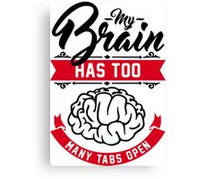 my brain has too many tabs open Canvas Print