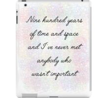 900 Years Important Eleventh Doctor Who Quote iPad Case/Skin