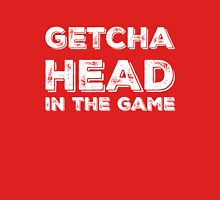 Getcha Head In The Game in white Unisex T-Shirt