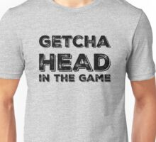 Getcha Head In The Game Unisex T-Shirt