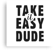 Take it easy, dude Canvas Print