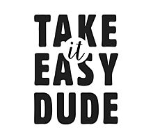 Take it easy, dude Photographic Print