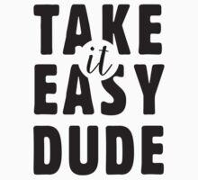 Take it easy, dude by byzmo
