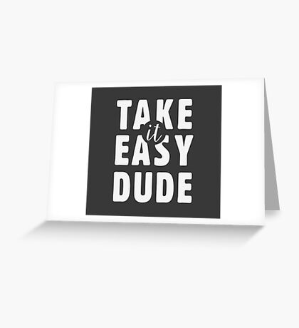 Take it easy, dude Greeting Card