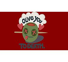 Olive You To Death Photographic Print