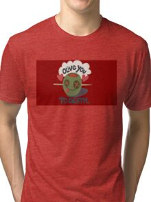 Olive You To Death Tri-blend T-Shirt