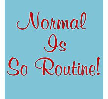 Normal Is So Routine! Photographic Print