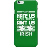 They Hate Us Cuz They Ain't Us - Irish - St Patrick's Day iPhone Case/Skin
