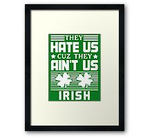They Hate Us Cuz They Ain't Us - Irish - St Patrick's Day Framed Print
