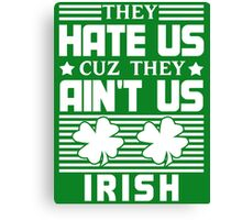 They Hate Us Cuz They Ain't Us - Irish - St Patrick's Day Canvas Print