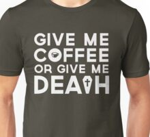 Give Me Coffee or Give Me Death Unisex T-Shirt